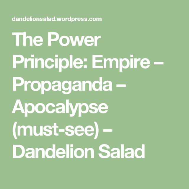 The Power Principle: Empire – Propaganda – Apocalypse (must-see) – Dandelion Salad