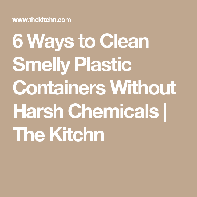 6 Ways to Clean Smelly Plastic Containers Without Harsh Chemicals | The Kitchn