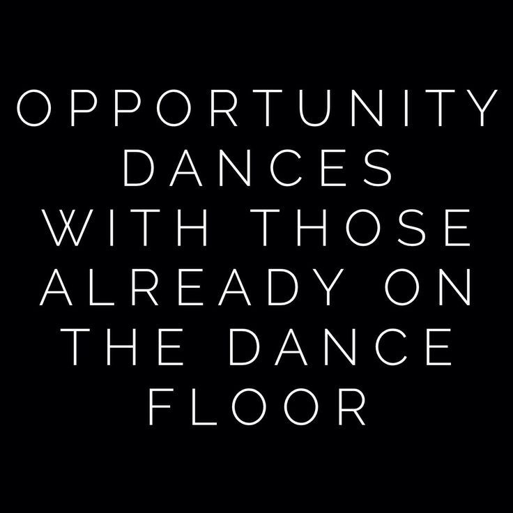 Words to live by Quotes Opportunity dances with those already on the dance floor