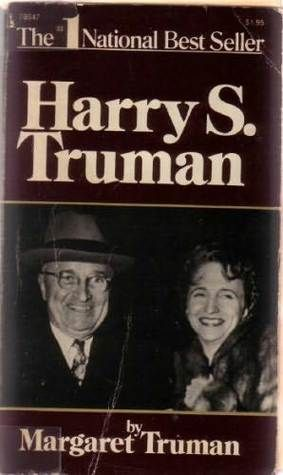 Harry S. Truman by Margaret Truman, Harry S. Truman  The definitive biography of one of the most enduring political figures of the 20th century. Margaret Truman writes with unequaled insight and understanding about her father's extraordinary life and offers rare glimpses at the personalities and politics behind the world events of his time. A New York Times bestseller.
