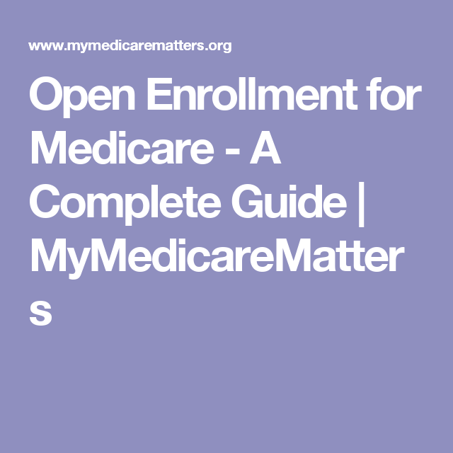Open Enrollment For Medicare  A Complete Guide