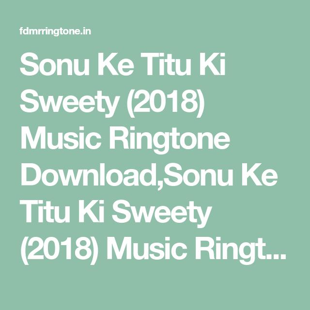 Sonu Ke Titu Ki Sweety 2018 Music Ringtone Download Sonu Ke Titu