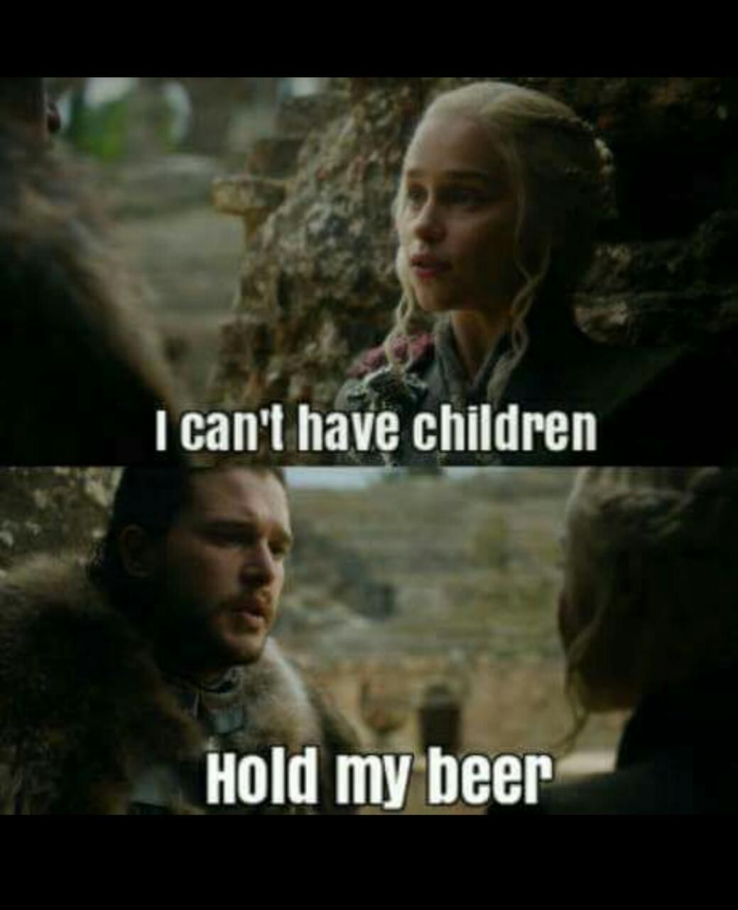 Hold My Beer Hold My Ber Hold My Br Hold My Hold M Hold Pregnant Got Memes Game Of Thrones Funny Memes