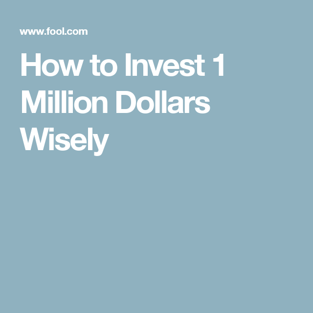 How To Invest 1 Million Dollars Wisely Investing 1 Million Dollars The Motley Fool