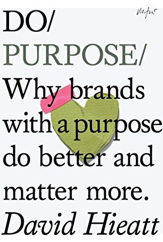 Do Purpose: Why Brands with a Purpose Do Better and Matter More (Do Books)