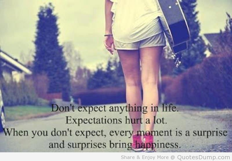 Expectation hurts a lot.