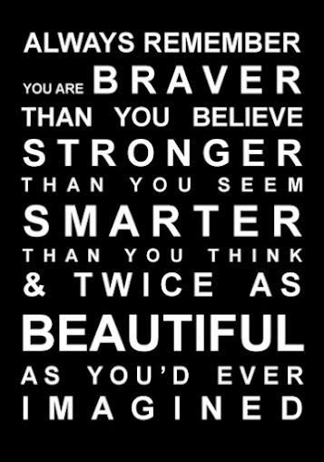 Always remember, you are braver, stronger, smarter and beautiful. - Entrepreneur Blog