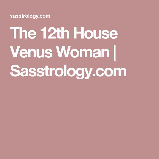 The 12th House Venus Woman | Astrology | Thing 1 thing 2, Venus, House