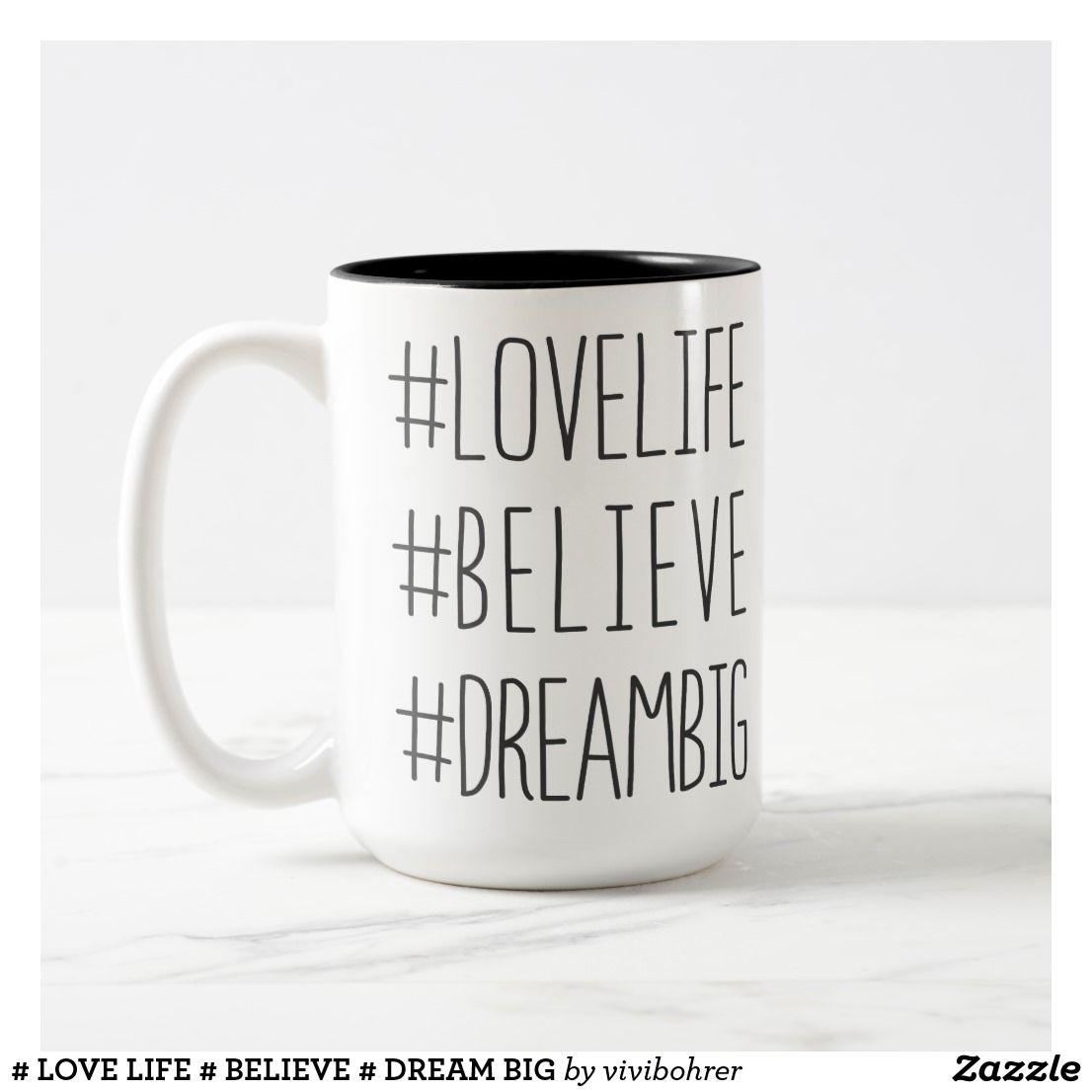 Love Life Believe Dream Big Two Tone Coffee Mug Zazzle Com In 2020 Dream Big Love Life Mugs