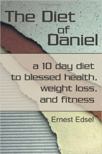 The Diet of Daniel: a 10 day diet to blessed healt