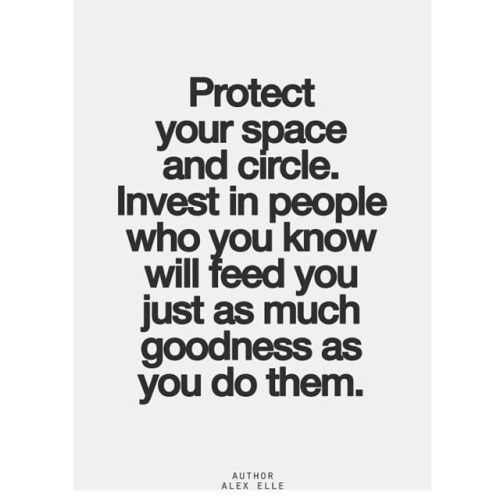 Never underestimate the power of your circle. Be careful