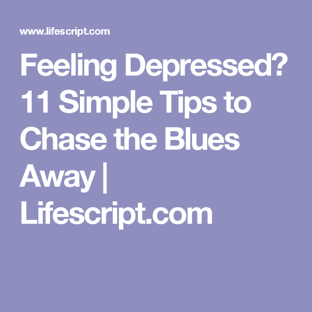 Feeling Depressed? 11 Simple Tips to Chase the Blues Away | Lifescript.com