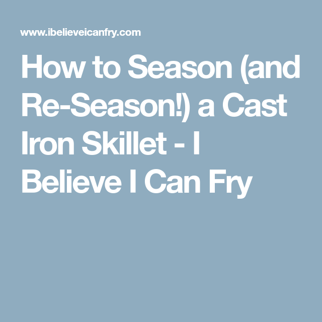 Best How To Season And Re Season A Cast Iron Skillet I 400 x 300