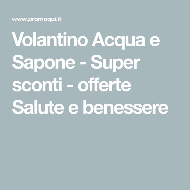 Volantino Acqua E Sapone Super Sconti Offerte Salute E Benessere Salute E Benessere Sapone Volantini
