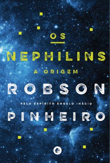 Os Nephilins Robson Pinheiro Pelo Espirito Angelo Inacio