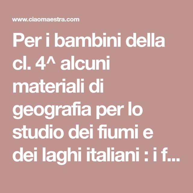 Fiumi E Laghi Italiani Geografia Per La Cl 4 Geografia Laghi
