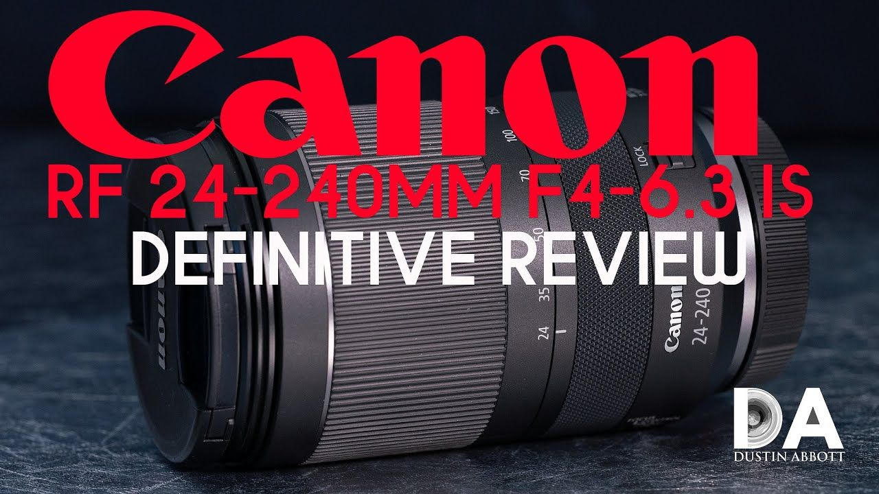 Canon Rf 24 240mm F4 6 3 Is Definitive Review 4k Great Videos Canon Sony A7r Iii