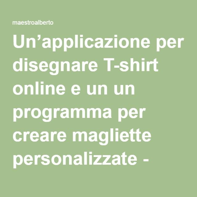 0ed699ac4 Un'applicazione per disegnare T-shirt online e un un programma per creare  magliette