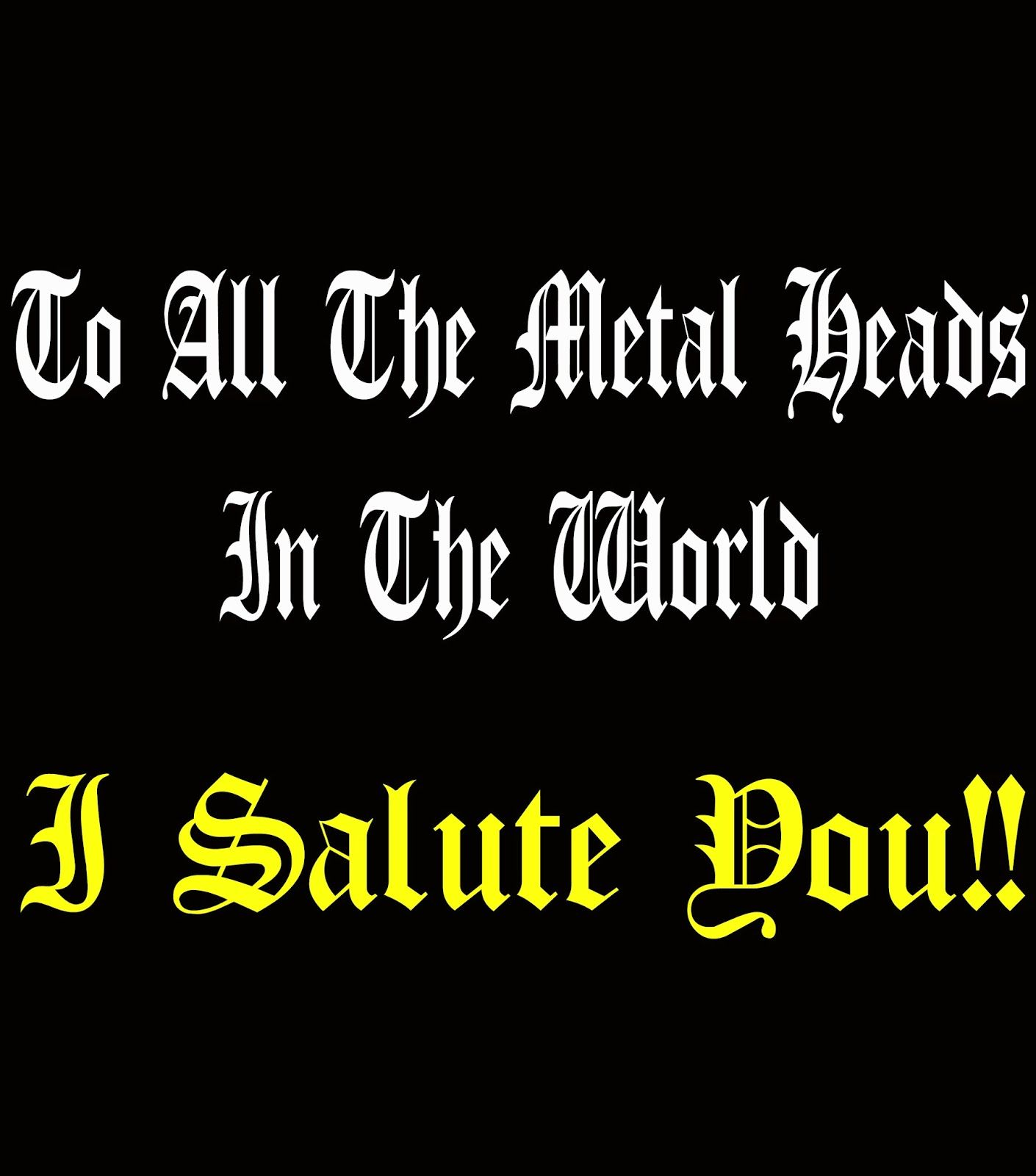 Mijn T-shirt-prints: To All The Metal Heads In The World, I Salute You!...