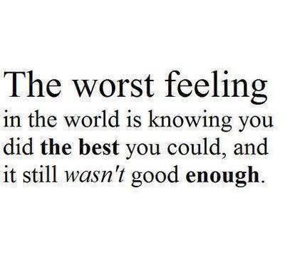 Not Feeling Good Quotes When Your Bests Not Good Enough Quotes  Not Feeling Good Enough Is