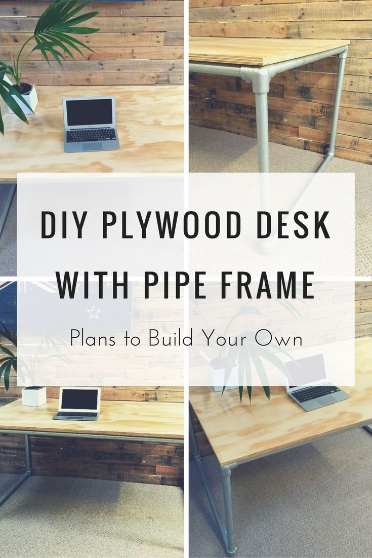 Plywood Desk with Pipe Frame: Plans to Build Your Own #pipefurniture ...