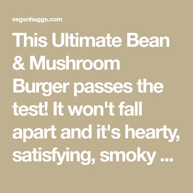 Make Me Fall Apart: The Ultimate Bean & Mushroom Burger