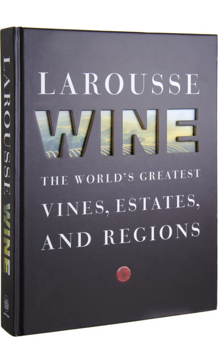 Larousse Wine The World S Greatest Vines Estates And Regions