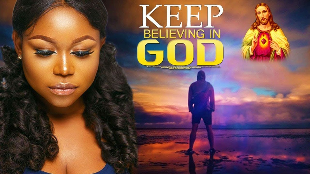 KEEP BELIEVING IN GOD ( NEW MOVIE) Christian Movies 2019