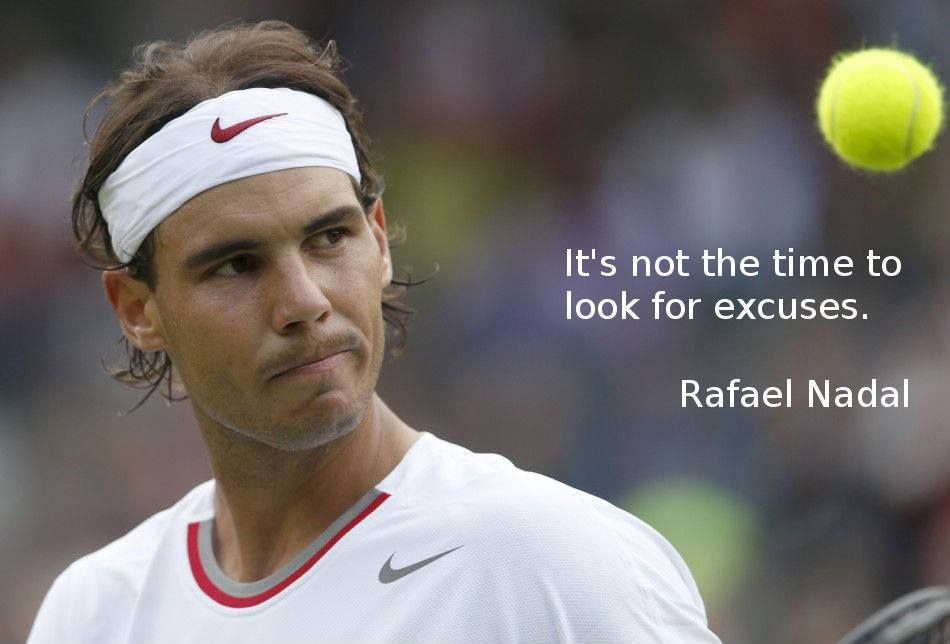 It S Not A Time To Look For Excuses Rafael Nadal Cogzidel Cogzidel Journey Motivationalquote Quotes Raf Sports Quotes Tennis Quotes Motivationnal Quotes