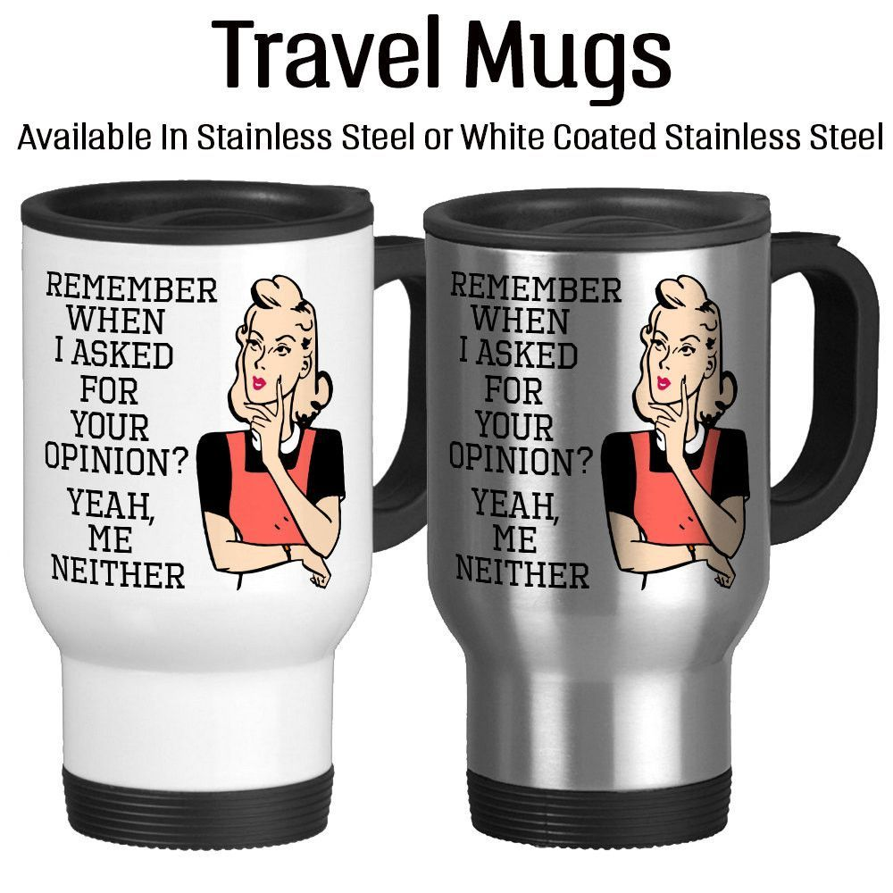 Remember When I asked For Your Opinion? Yeah, Me Neither, Sarcasm Mug, Coffee Cup, Typography, 14oz, Travel Mug, Insulated Mug,