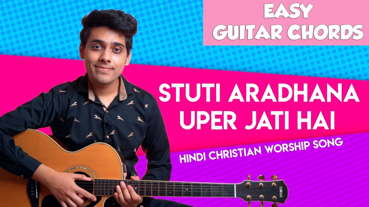 Stuti Aradhna Uper Jati Hai Easy Guitar Chords Hindi Christian Worship Songs Yeshu Ke Geet Youtube In 2020 Worship Songs Easy Guitar Chords Easy Guitar