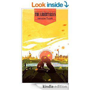 The Libertarian - Kindle edition by Jaroslav Tucek. Literature & Fiction Kindle eBooks @ Amazon.com.