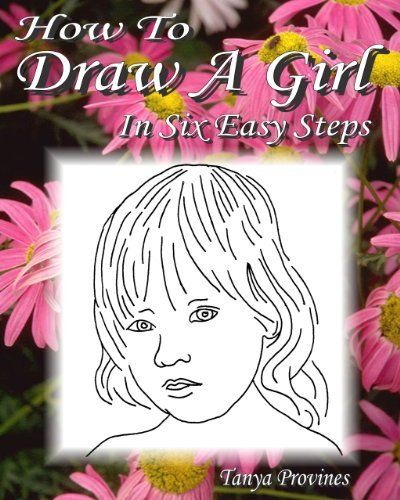 How To Draw A Girl In Six Easy Steps by Tanya L. Provines, http://www.amazon.com/dp/B005Z5G13U/ref=cm_sw_r_pi_dp_d924pb1ZEXS83