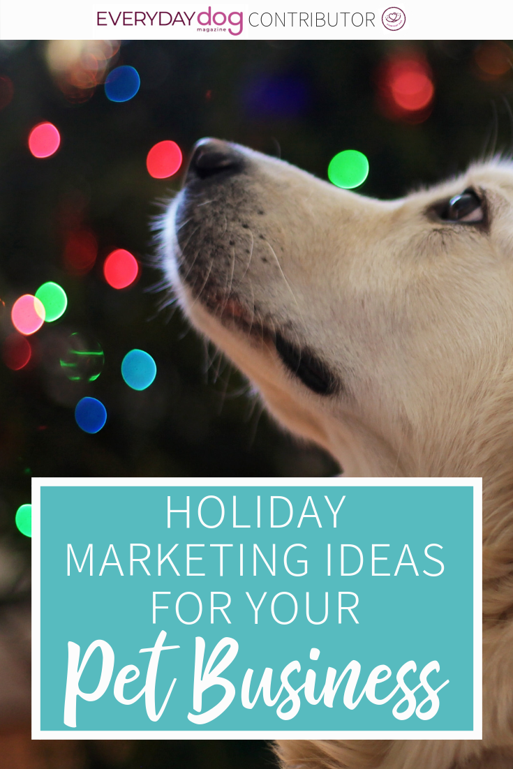 As Pet Business Owners It S Time To Start Thinking About The Marketing For The Holidays It S Especially Impor Pet Businesses Pet Sitting Business Pet Holiday