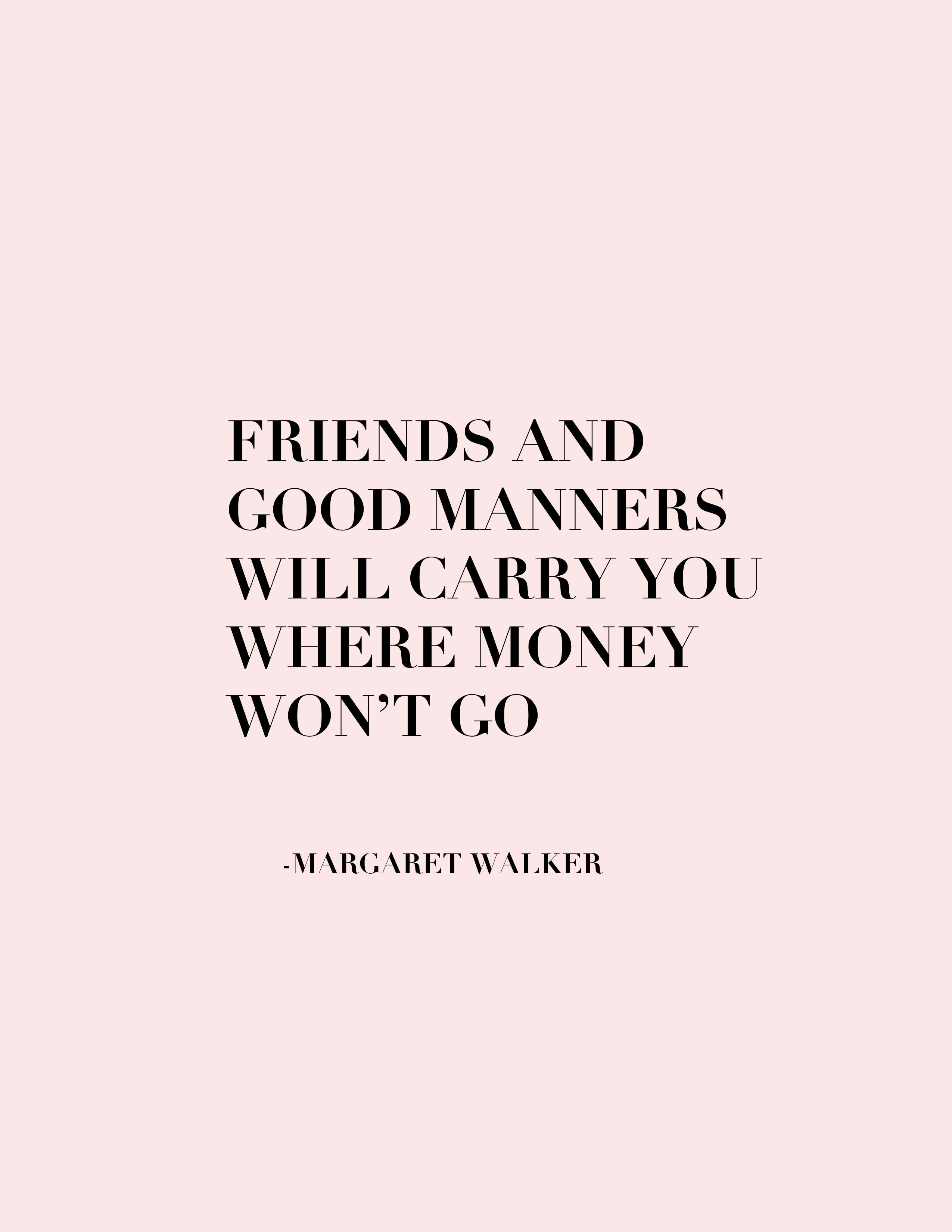 Friends And Good Manners Will Carry You Where Money Won T Go