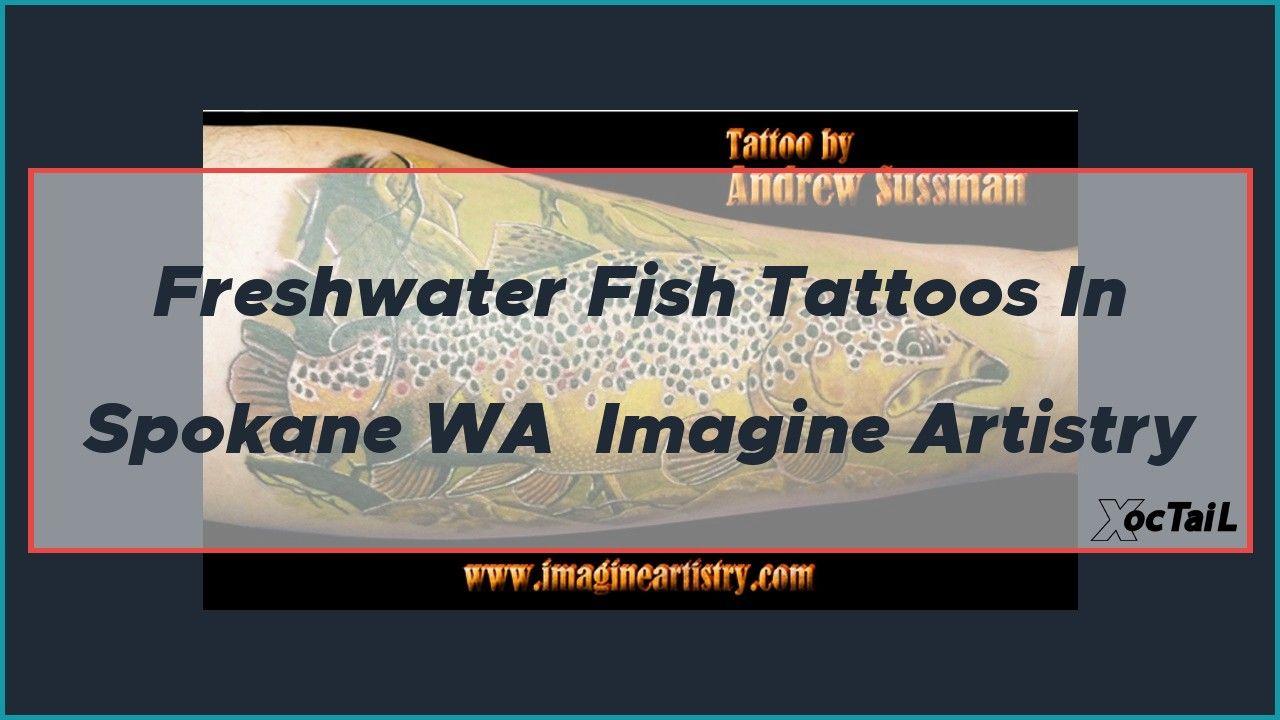 Freshwater fish tattoos in spokane wa imagine artistry in