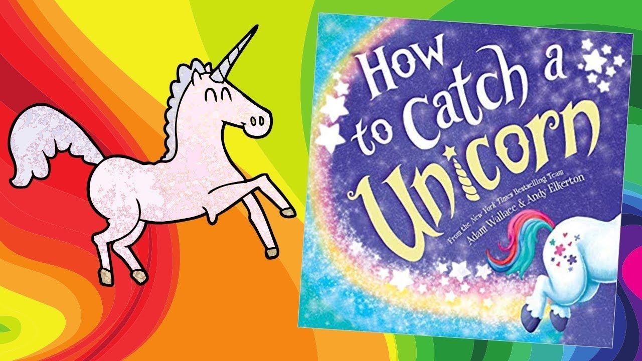 How To Catch A Unicorn Kids Books Read Aloud Read Aloud Unicorn Kids Books
