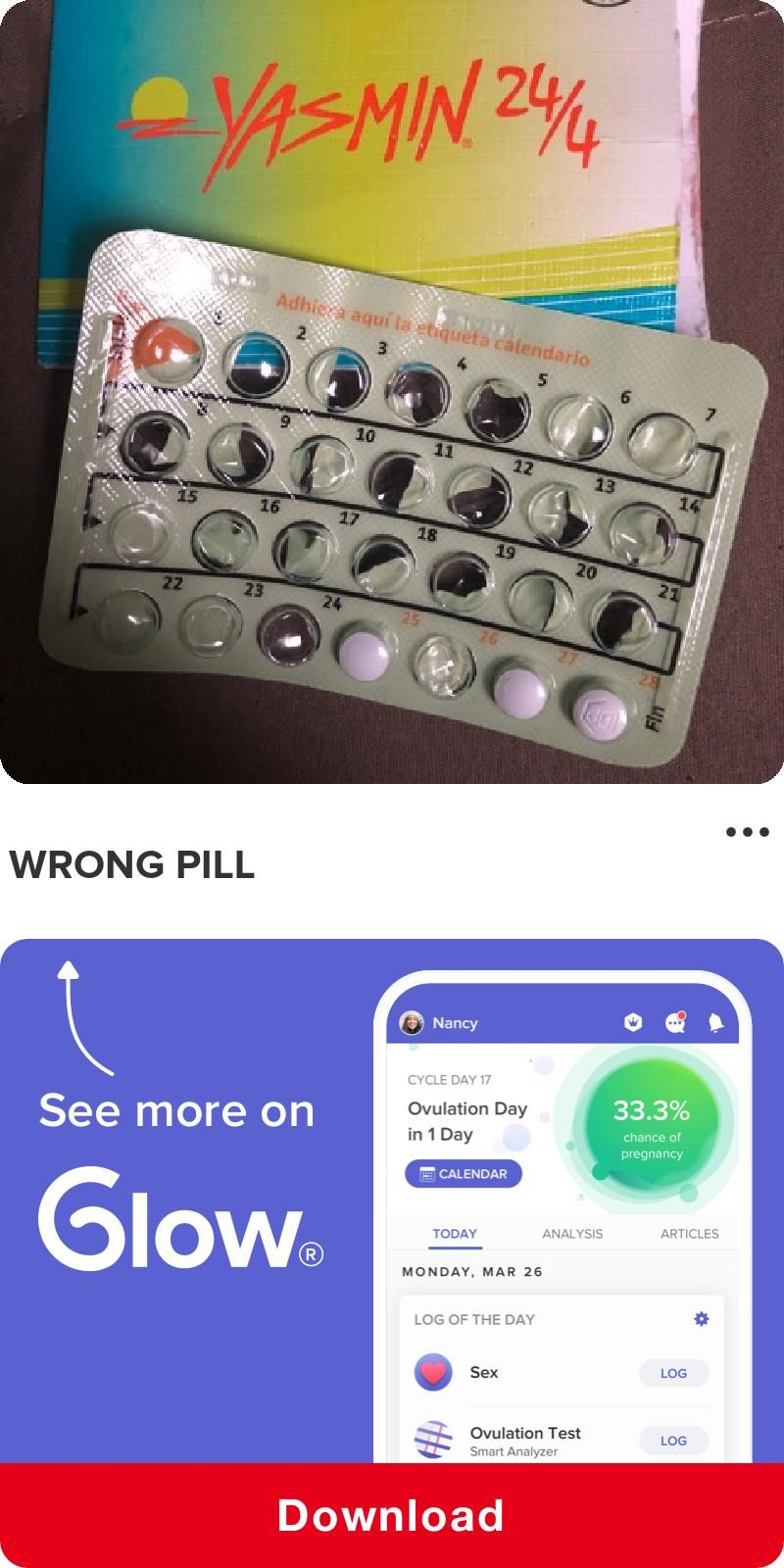 Wrong pill - See the rest of this post by downloading Glow - The Top Rated Fertility & Ovulation Tracker! #on #period #cramps #relief  #late #symptoms #tracker  #days #ovulation #calculator #menstrual #cycle #periodcycle #blood #bloating #shark #week #periodtracker #sexual #health #awareness #pain #boyfriend  #mood #sharkweekfood