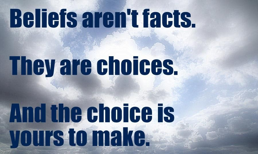 """Beliefs aren't facts. They are choices.    And the choice is yours to make."" -Christie Inge"