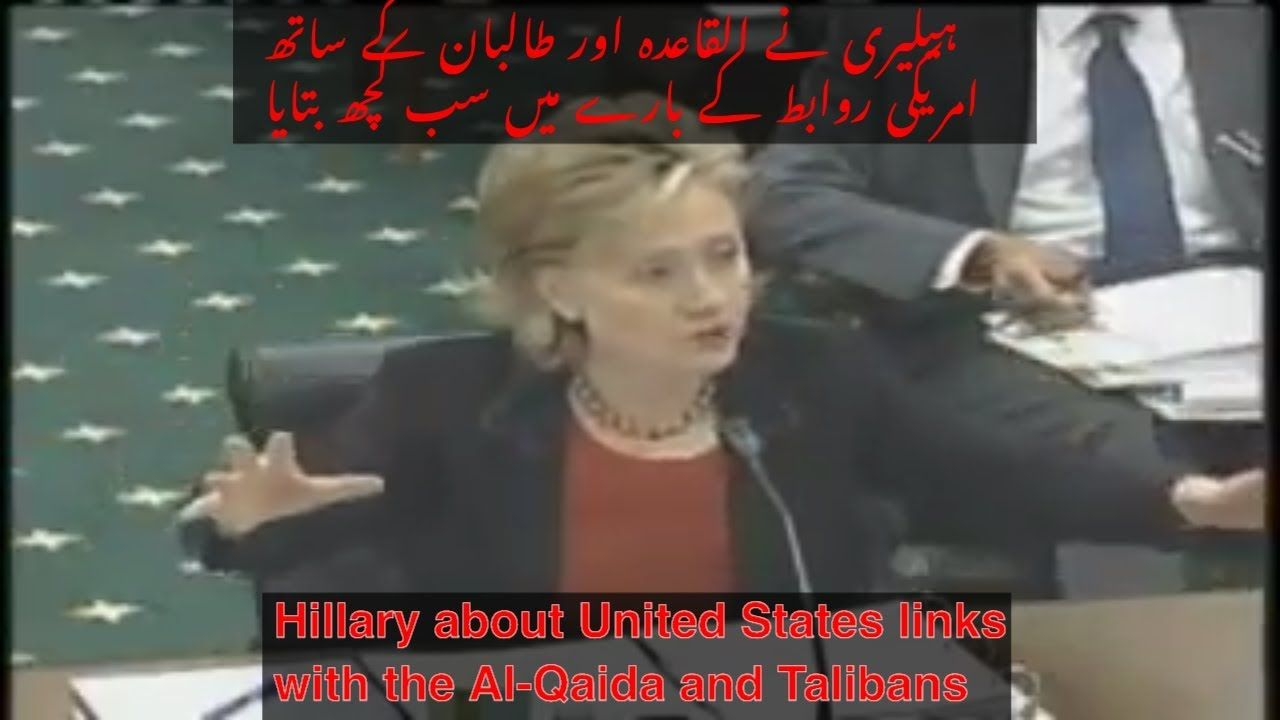 Hillary About United States Links With The Al Qaida And Talibans