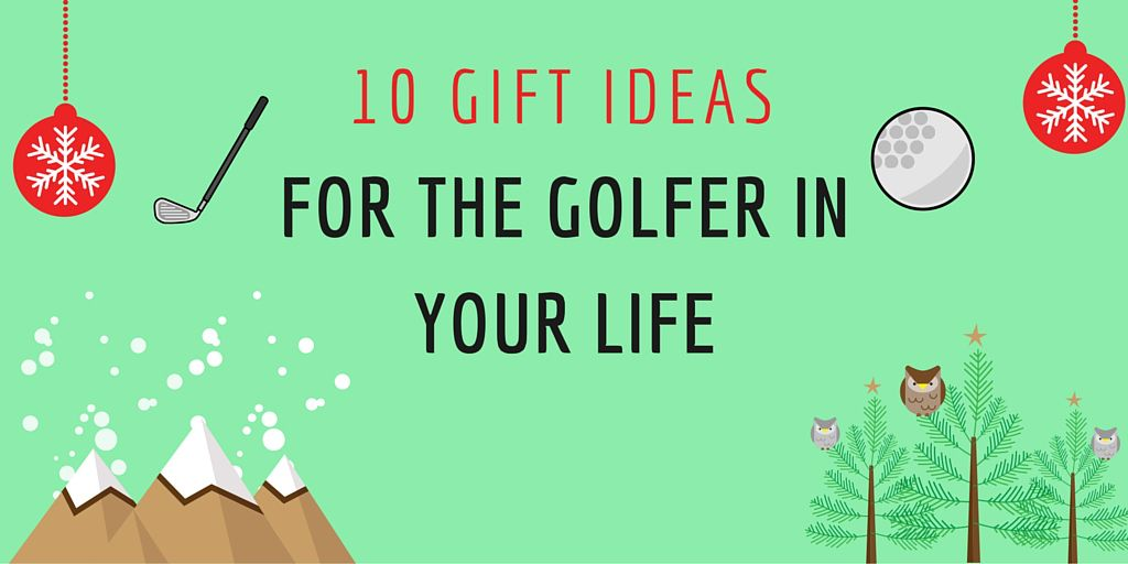 10 Holiday Gift Ideas For The Golfer In Your Life Gifts