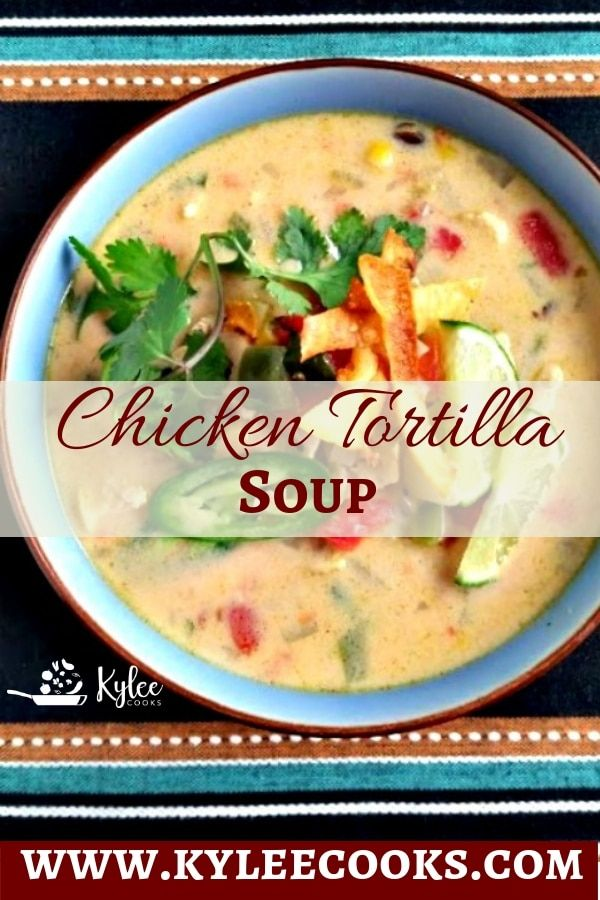 Creamy Chicken Tortilla Soup Recipe | Kylee Cooks