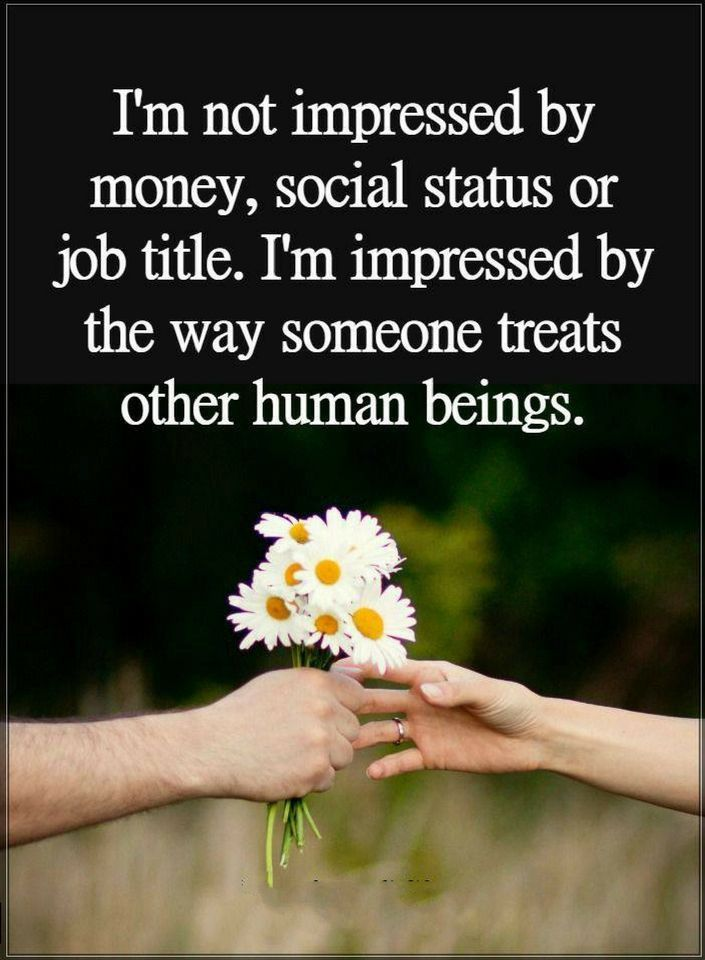 I am impressed by the way someone treats other human beings. Quotes - Quotes