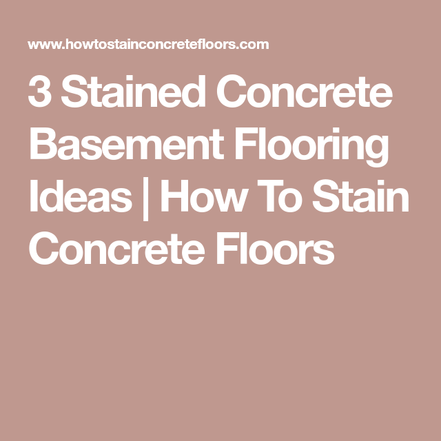 3 Stained Concrete Basement Flooring Ideas | How To Stain Concrete Floors