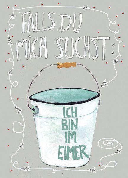 """Humor Spruch zur Aufmunterung bei Durchhänger: Falls Du mich suchst, ich bin im Eimer"""" / funny quote for encouragement made by Hebbedinge via DaWanda.com"""