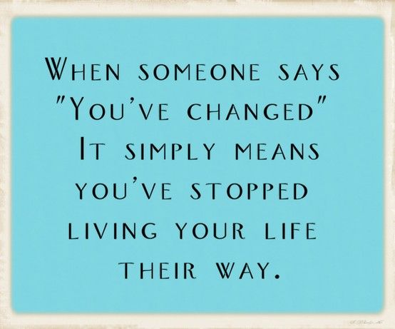Oh How TrueControlling People Do Not Like Change Not Even In New Life Changing Quotes About Love
