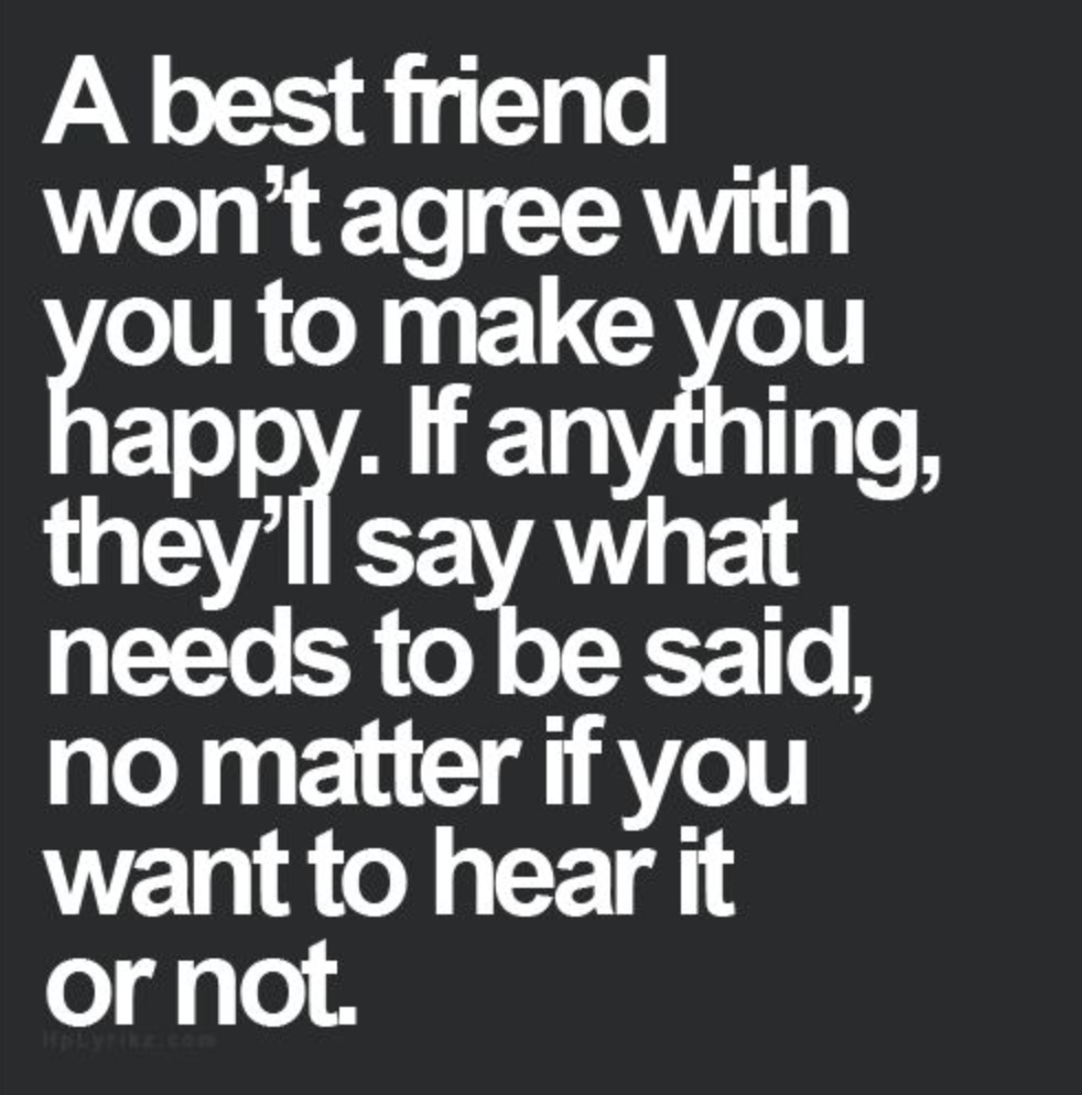 Quotes About Honesty In Friendship Sometimes What They Need To Hear Isn't What They Want To Hear