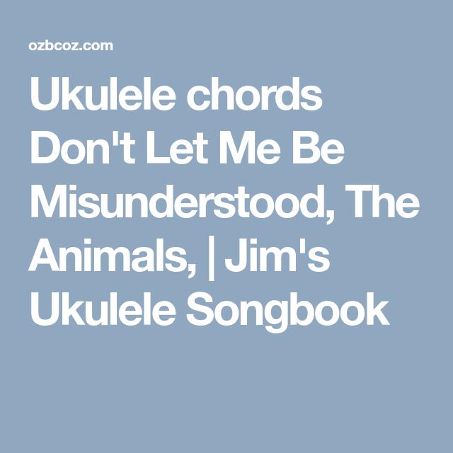 Ukulele chords Don\'t Let Me Be Misunderstood, The Animals, | Jim\'s ...
