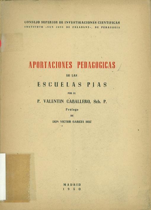 Aportaciones pedagógicas de las Escuelas Pías / por el P. Valentín Caballero ; Prólogo de Don Victor García Hoz
