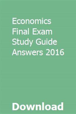 Economics Final Exam Study Guide Answers 2016 | Exam study ...